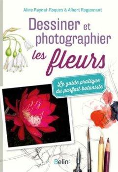 Livres Couvertures de Dessiner et photographier les fleurs - Le guide pratique du parfait botaniste