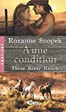 Three River Ranch, tome 3 : A une condition