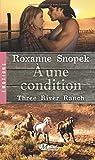Three River Ranch, tome 3 : A une condition