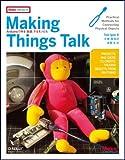 Making Things Talk ―Arduinoで作る「会話」するモノたち (Make:PROJECTS)