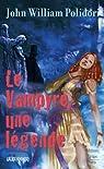 Le Vampyre, une légende ? : Suivi de Lord Ruthwen ou les vampires et précédé de The Vampyre