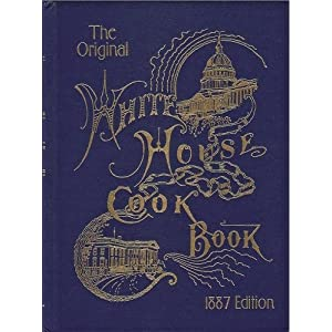 The Original White House Cook Book, 1887 Edition