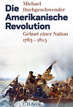 Buchdeckel von Die Amerikanische Revolution: Geburt einer Nation 1763-1815