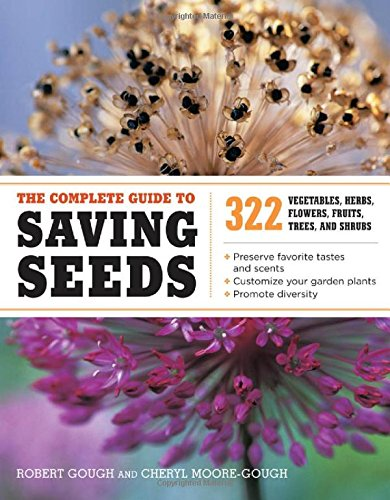 The Complete Guide to Saving Seeds: 322 Vegetables, Herbs, Fruits, Flowers, Trees, and Shrubs
