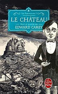 Les Ferrailleurs, tome 1 : Le château par Edward Carey