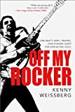 Off My Rocker: One Man's Tasty, Twisted, Star-Studded Quest for Everlasting Music
