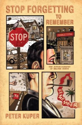 Stop Forgetting to Remember: The Autobiography of Walter Kurtz by Peter Kuper