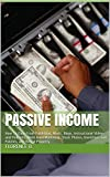 Passive Income: How To Earn From Publishing, Music, Blogs, Instructional Videos and Podcasts, Multi-level Marketing, Stock Photos, Inventions and Patents, and Rental Property