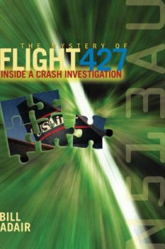 The Mystery of Flight 427: Inside a Crash Investigation by Bill Adair