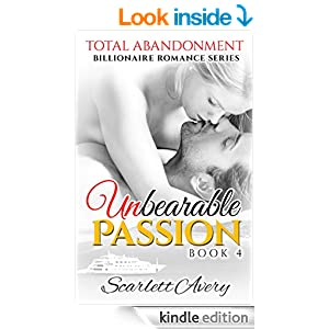 Unbearable Passion - Book 4: Total Abandonment (Romantic Erotica For Women Series)