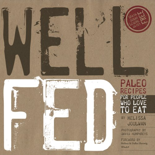 Well Fed: Paleo Recipes for People Who Love...