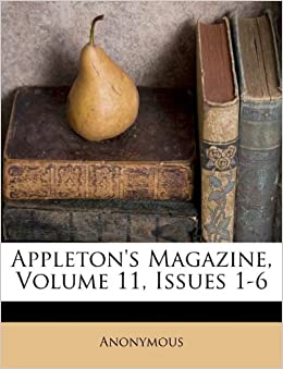 Appletons Magazine Volume 11 Issues 1 6 Anonymous