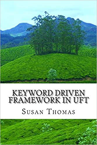 Keyword Driven Framework in Uft: With Complete Source Code