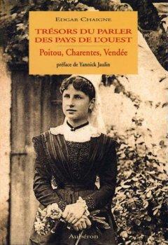 Livres Couvertures de Trésors du parler des pays de l'Ouest : Poitou, Charentes, Vendée