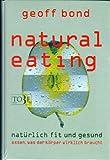 Natural Eating: Natürlich Fit und Gesund - essen, was der körper wirklich braucht