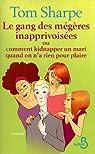 Le gang des mégères inapprivoisées : Ou Comment kidnapper un mari quand on n'a rien pour plaire