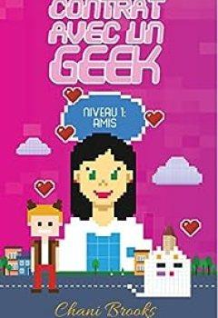 Livres Couvertures de Contrat Avec Un Geek   Niveau 1 Amis: Une New Romance Geek Et Feel Good. Passez Au Niveau Supérieur De La Comédie Romantique Et De La Chicklit ! Intégrale Missions1,2,3&bonus