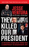 They Killed Our President: 63 Facts That Prove a Conspiracy to Kill JFK