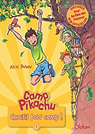 Camp Pikachu, tome 1 : Choisis ton camp ! par Alex Polan