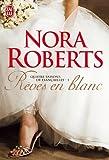 Quatre saisons de fiançailles, Tome 1 : Rêves en blanc par Nora Roberts