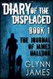 Diary of the Displaced - Book 1 - The Journal of James Halldon