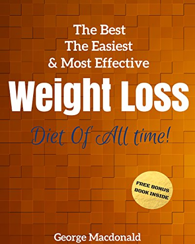 Weight Loss: The Best,The Easiest & Most Effective Weight Loss Diet Of all Time(+ 1 FREE BONUS BOOK)(Diet books,nutricion,weight loss,lose weight)