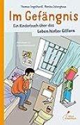 Im Gefängnis: Ein Kinderbuch über das Leben hinter Gittern