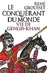 Le conquérant du monde : Vie de Gengis-Khan