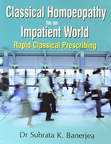 Classical Homoeopathy for an Impatient World: Rapid Classical Prescribing: 1