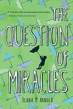 The Question of Miracles by Elana K. Arnold | Featured Book of the Day | wearewordnerds.com