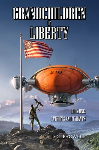 Grandchildren of Liberty: Patriots and Tyrants (Volume 1)