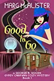 Good to Go: Book 1 Georgie B. Goode Gypsy Caravan Cozy Mystery