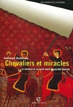 Chevaliers Et Miracles : La Violence Et Le Sacré Dans La Société Féodale