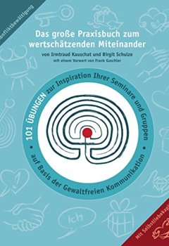 Cover von Das große Praxisbuch zum wertschätzenden Miteinander: 101 Übungen zur Inspiration Ihrer Seminare und Gruppen auf Basis der Gewaltfreien Kommunikation.