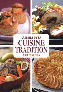 Télécharger La bible de la cuisine tradition : 400 recettes PDF eBook En Ligne