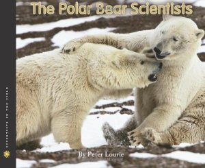The Polar Bear Scientists (Scientists in the Field Series) by Peter Lourie | Featured Book of the Day | wearewordnerds.com