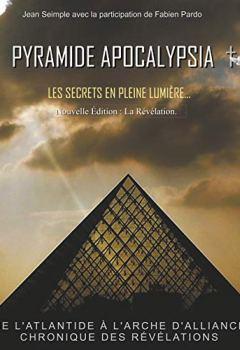 Livres Couvertures de Pyramide Apocalypsia, nouvelle édition: Les Secrets en Pleine Lumière
