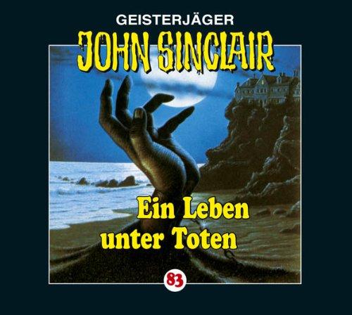 John Sinclair (83) Ein Leben unter Toten (Lübbe Audio)