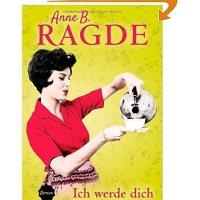 Ich werde dich so glücklich machen : Roman / Anne B. Ragde