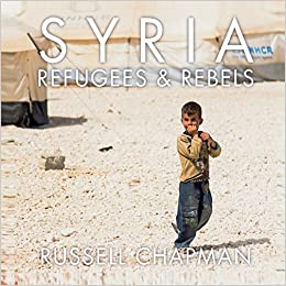 Syria: Refugees and Rebels: Russell Chapman: 9788890976308: Amazon.com: Books