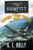 "Hamfist Over The Trail: The Air Combat Adventures of Hamilton ""Hamfist"" Hancock (The Adventures of Hamilton ""Hamfist"" Hancock 1)"