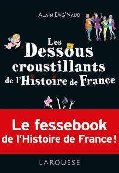 Livres Couvertures de Les dessous croustillants de l'Histoire de France: Le fessebook de lHistoire