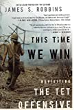 This Time We Win: Revisiting the Tet Offensive