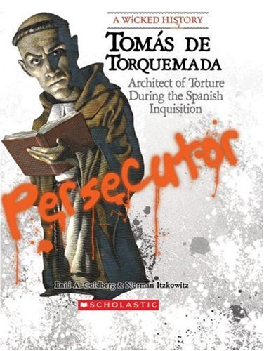 Tomas de Torquemada: Architect of Torture During the Spanish Inquisition (Wicked History)