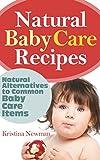 Baby Care: Homemade Organic Body Care Recipes - DIY Baby Lotion, Diaper Rash Cream, Baby Powder & Shampoo Recipes (Organic Body Care Recipes, Organic rRcipes, Natural Beauty Recipes)