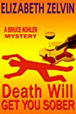 Death Will Get you Sober (A Bruce Kohler Mystery) (#1, The Bruce Kohler Series)