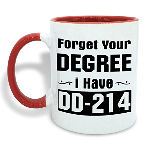 Friend's Gift Forget Your Degree I Have Dd-214 11OZ Ceramic Coffee Mug Tea Cup White + Red