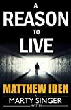 A Reason to Live (A Marty Singer Mystery Book 1)
