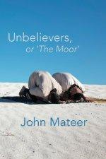 Unbelievers, or 'The Moor,' by John Mateer