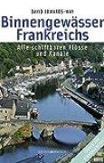 Binnengewässer Frankreichs: Alle schiffbaren Flüsse und Kanäle